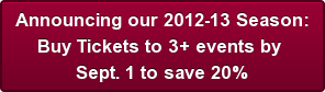 announcing-our-2012-13-seasonbrbuy-tickets-to-3-events-by-brsept-1-to-save-20