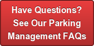 Have Questions?See Our ParkingManagement FAQs