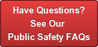 Have Questions?See Our Public Safety FAQs