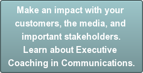 Make an impact with your customers, the media, and important stakeholders.Learn about Executive Coaching in Communications.