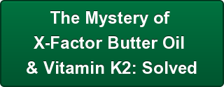 the-mystery-of-brx-factor-butter-oil-br-vitamin-k2-solved