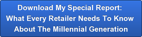 download-my-special-report-brwhat-every-retailer-needs-to-know-brabout-the-millennial-generation