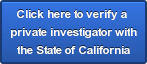 Click here to verify a private investigator with the State of California