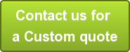 Contact us for </br>a Custom quote
