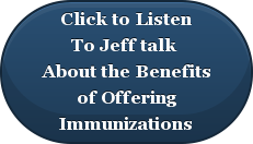 Click to ListenTo Jeff talk About the Benefitsof Offering Immunizations