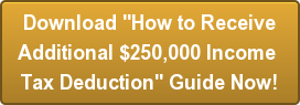 "Download ""How to ReceiveAdditional $250,000 Income Tax Deduction"" Guide Now!"